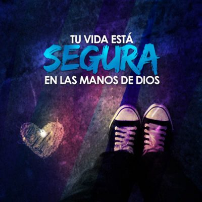 imagenes-cristianas-sobre-la-vida-tu-vida-esta-segura-en-las-manos-de-dios